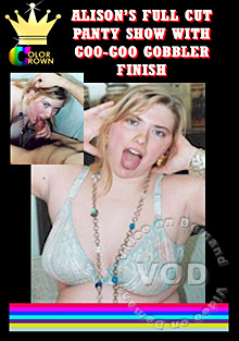 Alison's Full Cut Panty Show With Goo-Goo Gobbler Finish