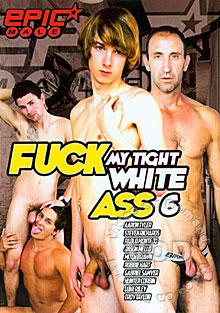 Fuck My Tight White Ass 6