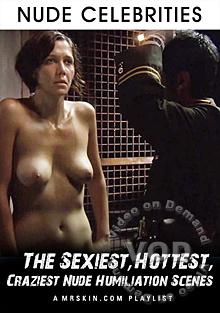 The Sexiest, Hottest, Craziest Nude Humiliation Scenes Box Cover