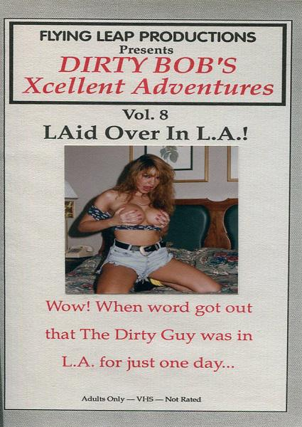 Dirty Bob's Xcellent Adventures Vol. 8 - LAid Over In L.A.!
