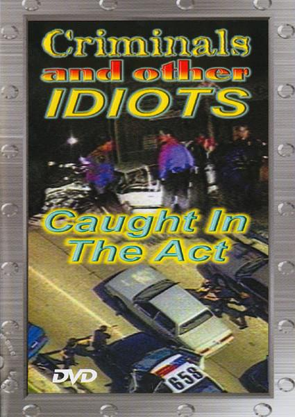 Criminals And Other Idiots: Caught In The Act Box Cover